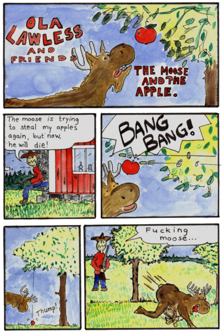 Ola Lawless is trying to hunt the moose when he steal olas apples from the apple tree .