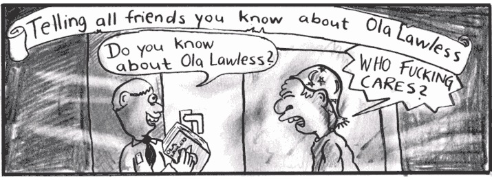 Telling all friends you know about Ola Lawless and friends.